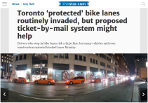 December 7, 2015 - Toronto Star: Toronto 'protected' bike lanes routinely invaded, but proposed ticket-by-mail system might help